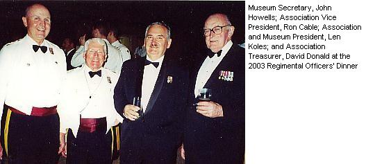 Museum Secretary, John Howells; Association Vice President, Ron Cable; Association and Museum President, Len Koles; and Association Treasurer, David Donald at the 2003 Regimental Officers' Dinner